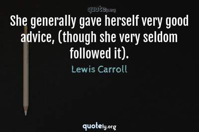 Photo Quote of She generally gave herself very good advice, (though she very seldom followed it).