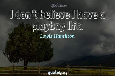 Photo Quote of I don't believe I have a playboy life.