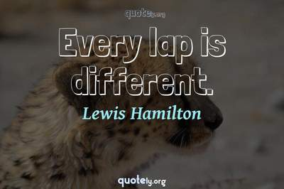Photo Quote of Every lap is different.