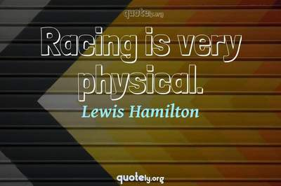 Photo Quote of Racing is very physical.