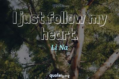 Photo Quote of I just follow my heart.