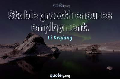 Photo Quote of Stable growth ensures employment.