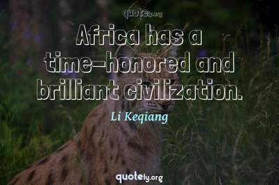Photo Quote of Africa has a time-honored and brilliant civilization.