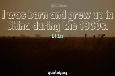 Photo Quote of I was born and grew up in China during the 1960s.
