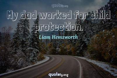 Photo Quote of My dad worked for child protection.