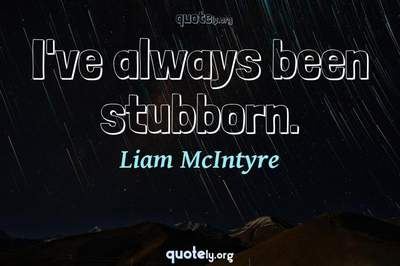 Photo Quote of I've always been stubborn.