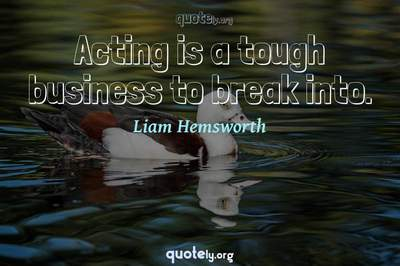 Photo Quote of Acting is a tough business to break into.