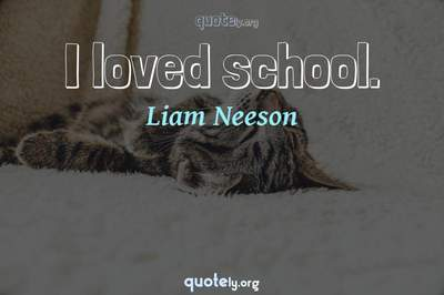 Photo Quote of I loved school.