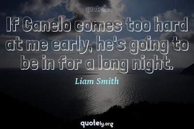 Photo Quote of If Canelo comes too hard at me early, he's going to be in for a long night.