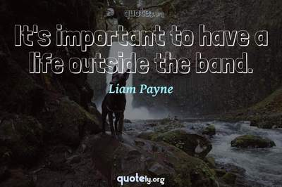 Photo Quote of It's important to have a life outside the band.