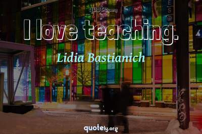 Photo Quote of I love teaching.