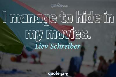 Photo Quote of I manage to hide in my movies.