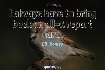 Photo Quote of I always have to bring back an all-A report card.