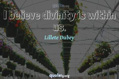 Photo Quote of I believe divinity is within us.
