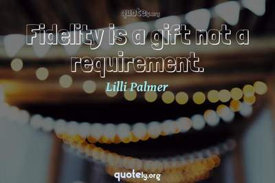 Photo Quote of Fidelity is a gift not a requirement.