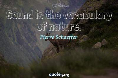 Photo Quote of Sound is the vocabulary of nature.