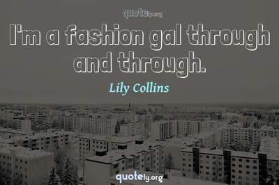 Photo Quote of I'm a fashion gal through and through.