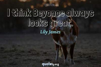 Photo Quote of I think Beyonce always looks great.