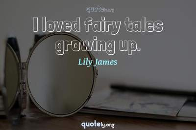 Photo Quote of I loved fairy tales growing up.