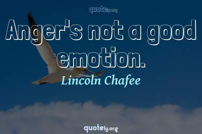Photo Quote of Anger's not a good emotion.