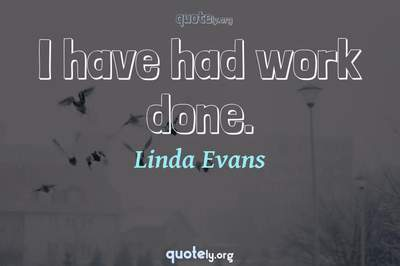 Photo Quote of I have had work done.