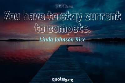 Photo Quote of You have to stay current to compete.