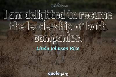 Photo Quote of I am delighted to resume the leadership of both companies.