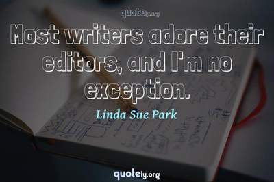 Photo Quote of Most writers adore their editors, and I'm no exception.