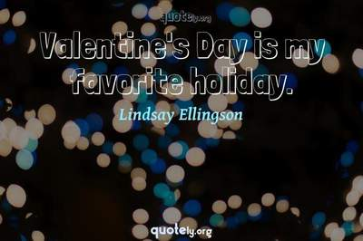 Photo Quote of Valentine's Day is my favorite holiday.