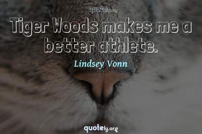 Photo Quote of Tiger Woods makes me a better athlete.
