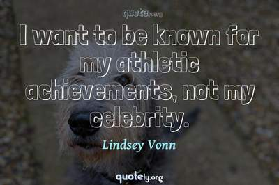 Photo Quote of I want to be known for my athletic achievements, not my celebrity.