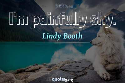 Photo Quote of I'm painfully shy.