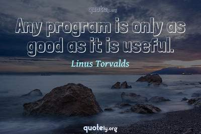 Photo Quote of Any program is only as good as it is useful.