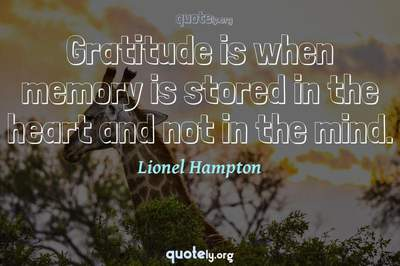 Photo Quote of Gratitude is when memory is stored in the heart and not in the mind.
