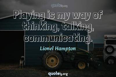 Photo Quote of Playing is my way of thinking, talking, communicating.