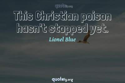 Photo Quote of This Christian poison hasn't stopped yet.