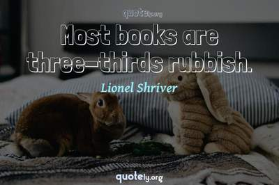 Photo Quote of Most books are three-thirds rubbish.