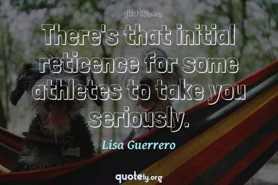Photo Quote of There's that initial reticence for some athletes to take you seriously.