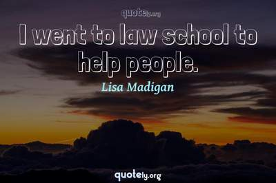 Photo Quote of I went to law school to help people.