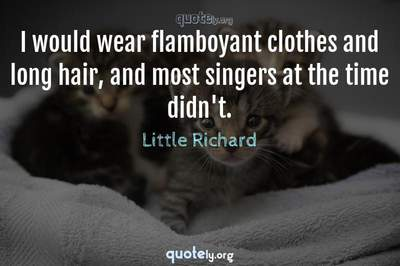 Photo Quote of I would wear flamboyant clothes and long hair, and most singers at the time didn't.