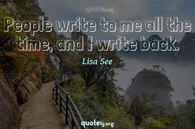 Photo Quote of People write to me all the time, and I write back.