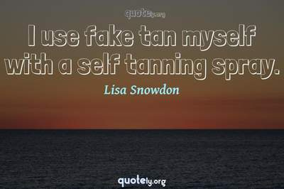 Photo Quote of I use fake tan myself with a self tanning spray.