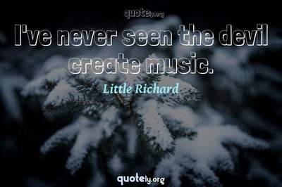 Photo Quote of I've never seen the devil create music.