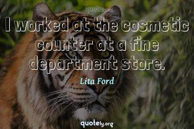 Photo Quote of I worked at the cosmetic counter at a fine department store.