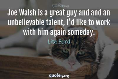 Photo Quote of Joe Walsh is a great guy and and an unbelievable talent, I'd like to work with him again someday.