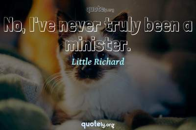 Photo Quote of No, I've never truly been a minister.
