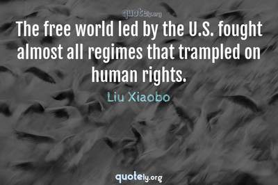 Photo Quote of The free world led by the U.S. fought almost all regimes that trampled on human rights.