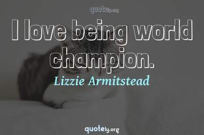 Photo Quote of I love being world champion.