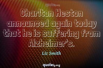 Photo Quote of Charlton Heston announced again today that he is suffering from Alzheimer's.