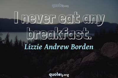 Photo Quote of I never eat any breakfast.